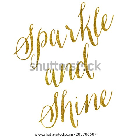 Sparkle and Shine Gold Faux Foil Metallic Glitter Quote Isolated on White Background