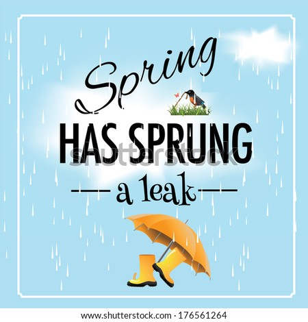 Spring has sprung a leak saying - stock photo