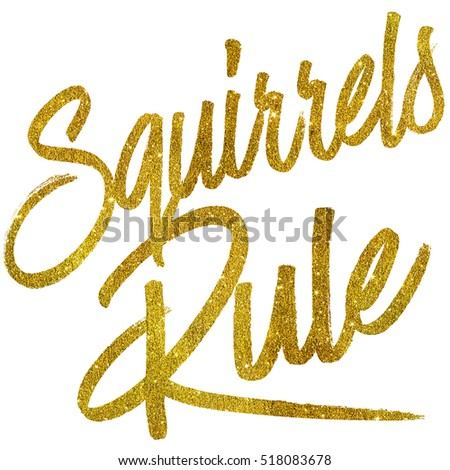 Squirrels Rule Gold Faux Foil Metallic Glitter Quote Isolated