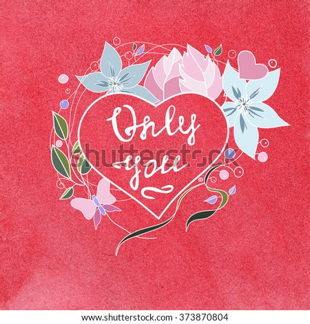 St. Valentine's Day. Postcard to the day of St. Valentine. Watercolor background  red. It contains an inscription - only you - stock photo