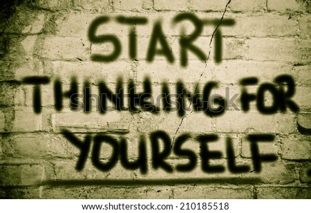 Start Thinking For Yourself Concept - stock photo