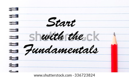 Start with the Fundamentals written on notebook page, red pencil on the right. Motivational Concept image