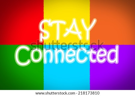 Stay Connected Concept text on background - stock photo