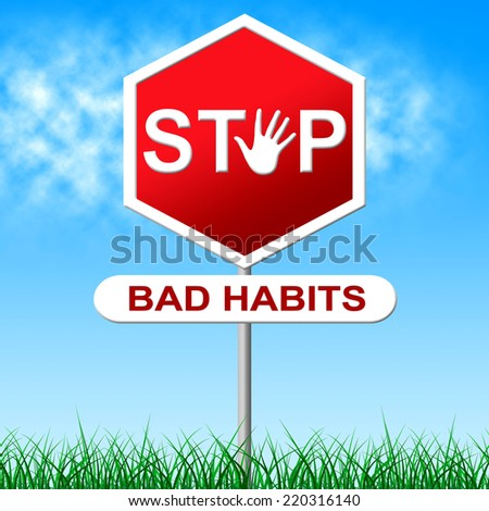 Stop Bad Habits Meaning Warning Sign And Prohibited - stock photo