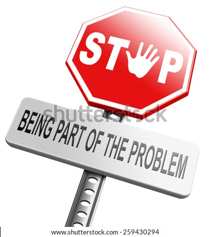 stop being part of the problem Take responsibility work for a better world. Act now it is action time. Use alternative energy green revolution. find a solution help now  - stock photo