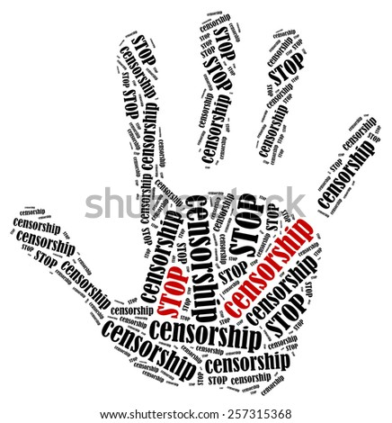 Stop censorship. Word cloud illustration in shape of hand print showing protest.