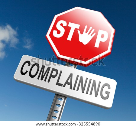 stop complaining accept fate and be positive dont complain and take responsibility be responsible - stock photo
