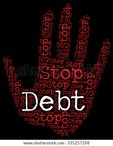 Stop Debt Showing Financial Obligation And Warning - stock photo