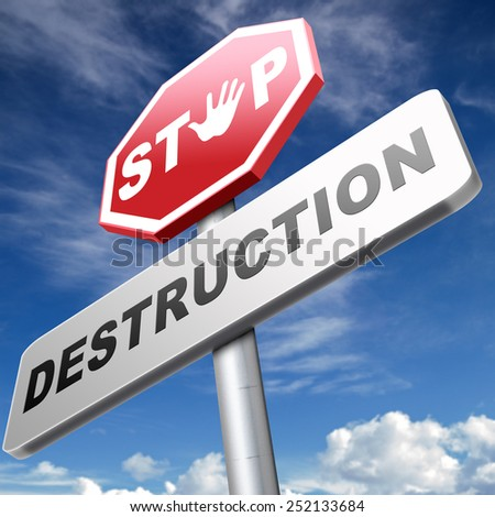 Stop destruction of our planet no pollution deforestation or global warming save our planet dont destruct life on earth or single ecosystem  - stock photo