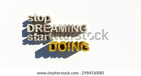 stop dreaming start doing in 3d letters