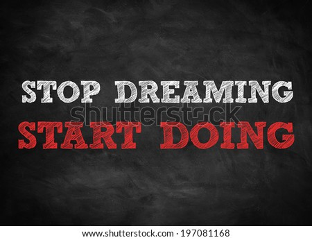 STOP DREAMING - START DOING  written concept - stock photo