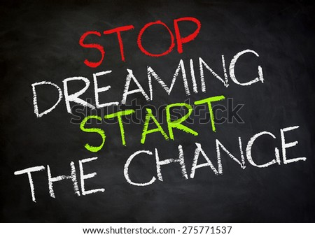 stop dreaming - start the change