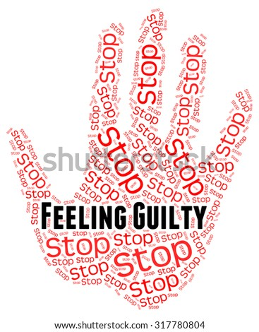 Stop Feeling Guilty Representing Self Accusation And Control - stock photo