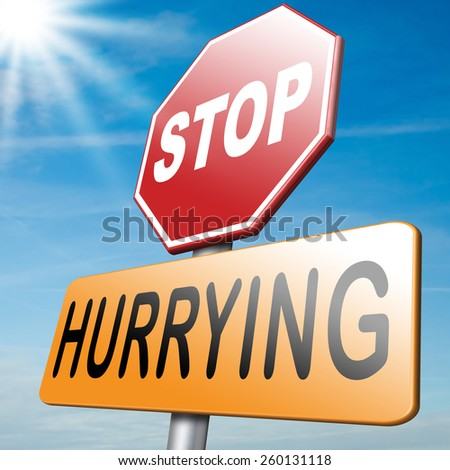 stop hurrying no worries stressful life, stress free living, relax and take your time enjoy. Don't work against clock or deadline, don't hurry up. 
