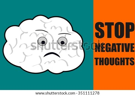 Stop negative thoughts suggestion with a sad brain character - stock photo