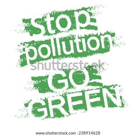 Stop pollution. Go green. Eco friendly grunge  style scratched green graffiti signs. Clip art isolated on white  - stock photo
