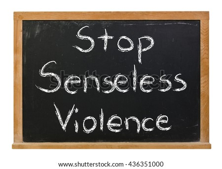 Stop senseless violence written in white chalk on a black chalkboard isolated on white