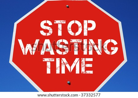"stop sign ""stop wasting time"""