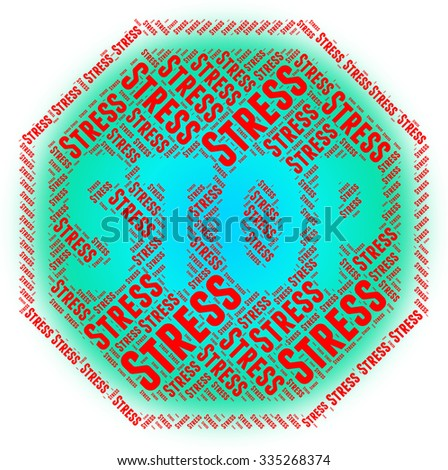 Stop Stress Representing Stressing Stressful And Restriction - stock photo