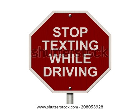 Stop Texting While Driving Sign, Red and White Stop sign with words Stop Texting While Driving isolated on white