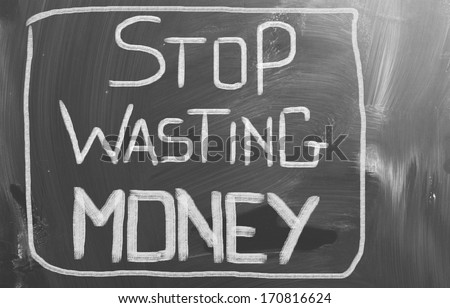 Stop Wasting Money Concept - stock photo