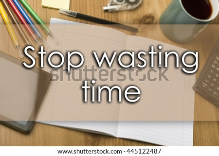 Stop wasting time - business concept with text - horizontal image