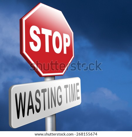 stop wasting time no minute lost or waste act now the hour of action - stock photo