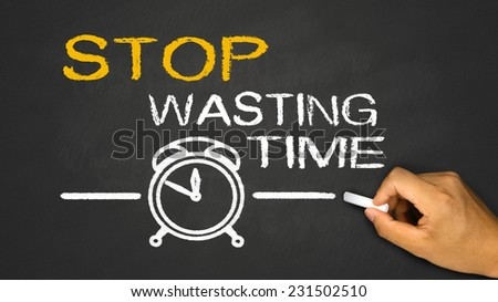 stop wasting time on blackboard - stock photo