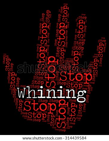 Stop Whining Indicating Griping Moaning And Stops - stock photo