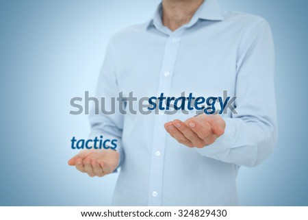 Strategy versus tactics business concept. Manager (CEO) prefer strategical solutions and decisions against tactical.