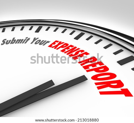 Submit Your Expense Reports words on a clock as deadline time for entering payment receipts for reimbursement - stock photo