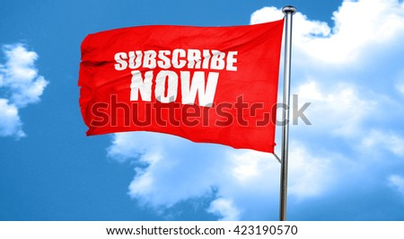 subscribe now, 3D rendering, a red waving flag - stock photo