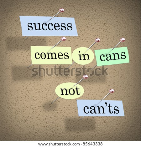 Success Comes in Cans Not Can'ts Saying on Paper Pieces Pinned to a Cork Board, a positive motivational message meant to inspire people to succeed - stock photo