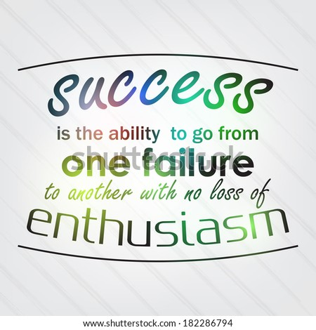 Success is the ability to go from one failure to another with no loss of enthusiasm. Motivational Background (Raster) - stock photo