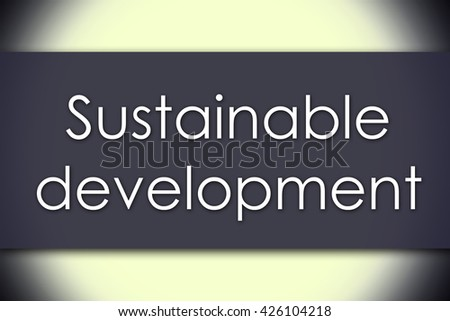 Sustainable development - business concept with text - horizontal image