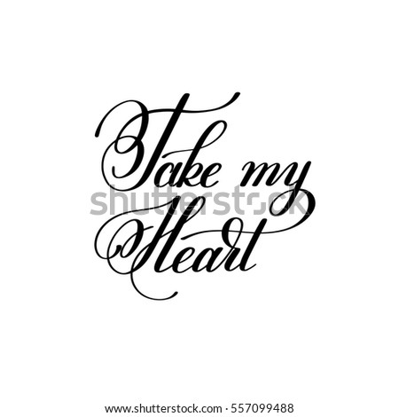 take my heart handwritten lettering quote about love to valentines day design or wedding invitation or printable wall art, poster, home decor and other, calligraphy raster version