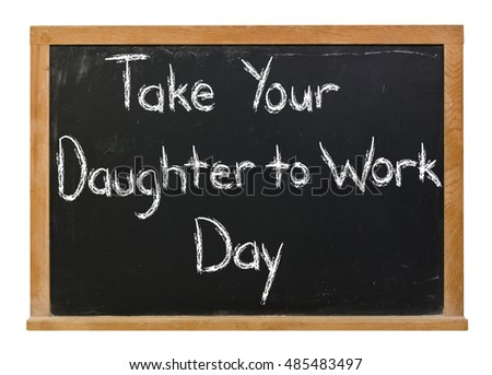 Take your daughter to work day written in white chalk on a black chalkboard isolated on white
