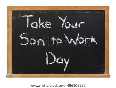 Take your son to work day written in white chalk on a black chalkboard isolated on white
