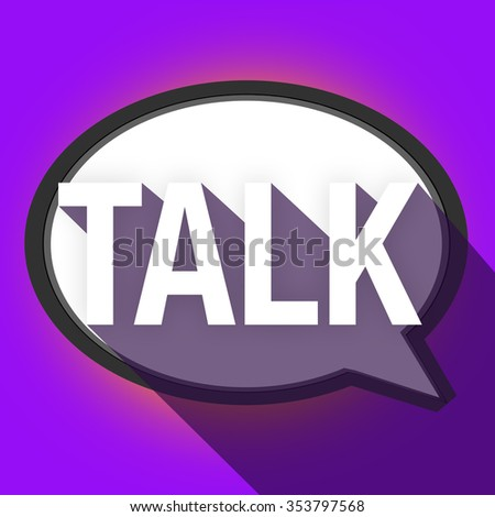 Talk word with long shadow on a speech bubble to illustrate sharing of information and communication