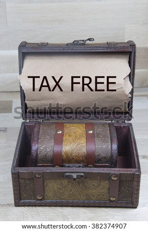 tax free is written on the Brown torn paper in the treasure box