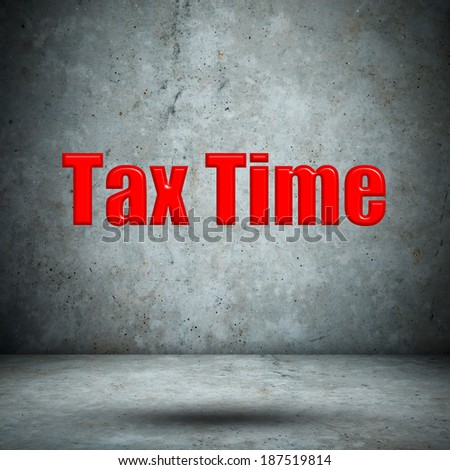 Tax Time concrete wall - stock photo