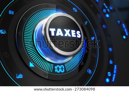 Taxes Controller on Black Control Console with Blue Backlight. Improvement, regulation, control or management concept. - stock photo