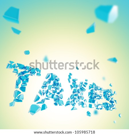 Taxes explosion as smashed and broken into blue pieces word, depth dimensional background - stock photo