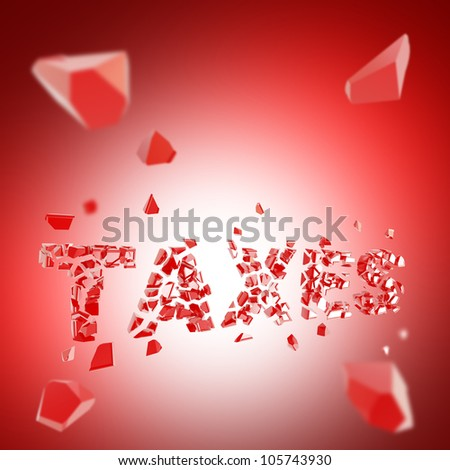 Taxes explosion as smashed and broken into red pieces word, depth dimensional background - stock photo