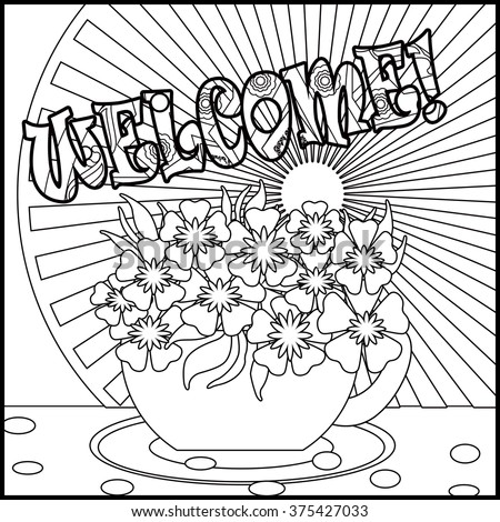 Tea background Welcome with cup and flowers. Pattern for menu, wallpaper, pattern fills, coloring books for kids and adults. Black and white