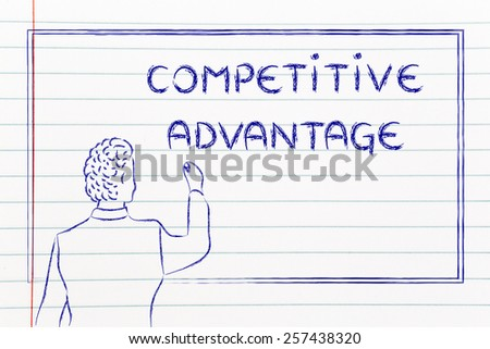 teacher (or ceo) writing on blackboard explaining about competitive advantage