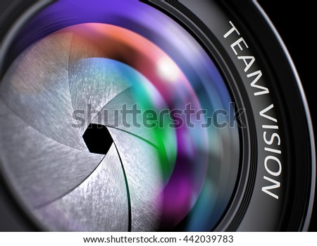 Team Vision on Lens of Reflex Camera. Colorful Lens Flares. Team Vision - Concept on Lens of Camera, Closeup. Camera Photo Lens with Bright Colored Flares. Team Vision Concept. 3D.