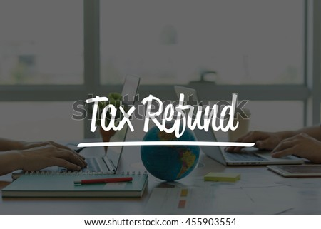 TEAMWORK OFFICE BUSINESS COMMUNICATION TECHNOLOGY  TAX REFUND GLOBAL NETWORK CONCEPT - stock photo