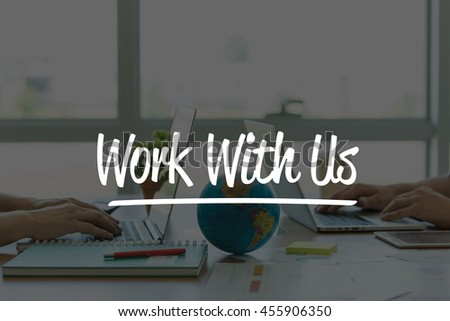 TEAMWORK OFFICE BUSINESS COMMUNICATION TECHNOLOGY  WORK WITH US GLOBAL NETWORK CONCEPT - stock photo
