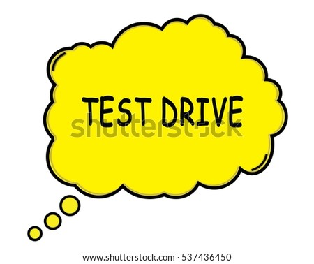 TEST DRIVE speech thought bubble cloud text yellow.